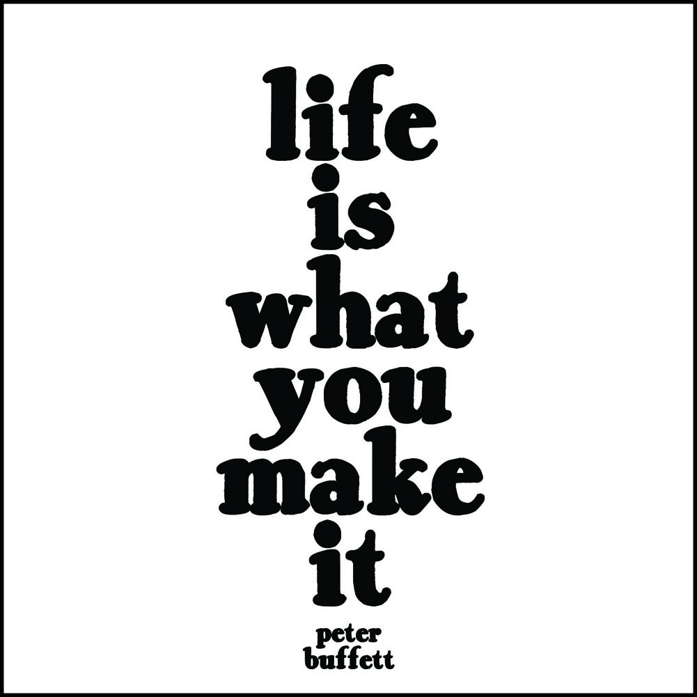 Life is what we make it..